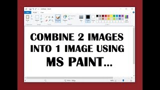 How to Merge Two Photos in Paint 2018   Combine 2 Images into 1 Image