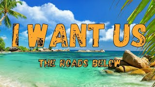 I Want Us Lyrics - The Roads Below