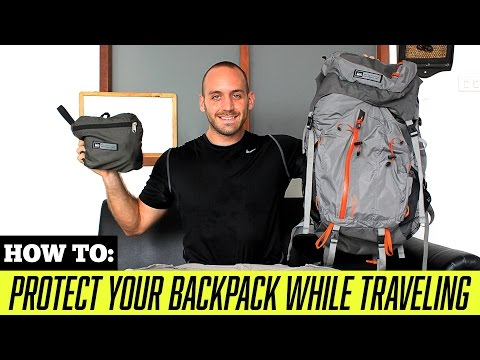 TRAVEL TIPS: How to Protect Your Backpack While Traveling