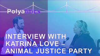 Interview with Katrina Love - Animal Justice Party