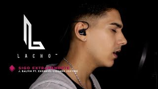 SIGO EXTRAÑANDOTE - J Balvin (Cover) - Lacho™ ft. Exequiel Lizondo
