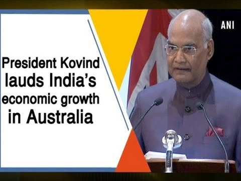 President Kovind lauds India's economic growth in Australia  - #ANI News