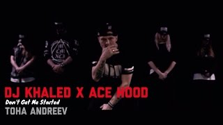 DJ Khaled x ACE HOOD x Toha Andreev - Don't Get Me Started