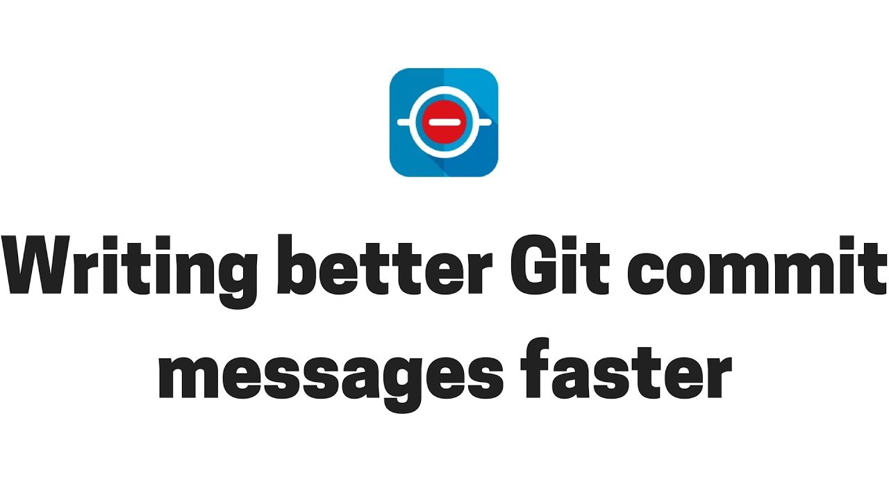 How to write better Git commit messages faster?