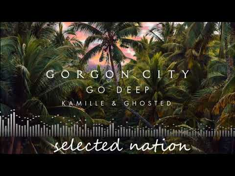 Gorgon City & Kamille & Ghosted - Go Deep