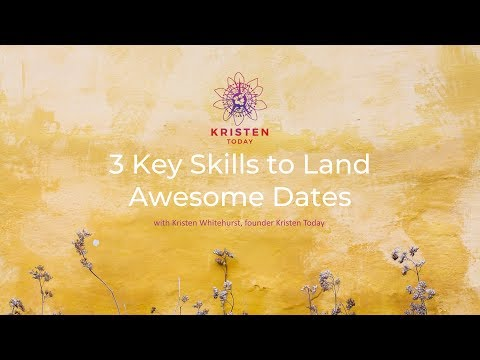 Kristen Today   3 Key Skills to Land Awesome Dates