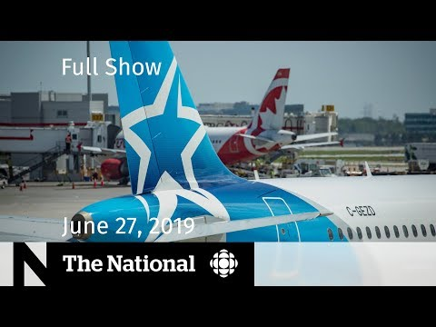 The National for June 27, 2019 — Boeing Safety, Nationalist Party, At Issue