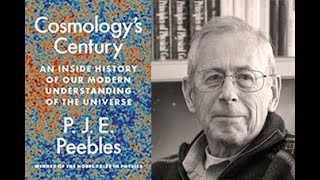 """P.J.E. Peebles, """"Cosmology's Century: An Inside History of Our Modern Understanding of the Universe"""""""