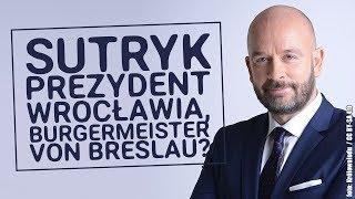 Jacek Sutryk, prezydent Wrocławia, czy Burgermeister von Breslau?