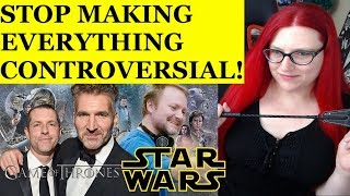 CONTROVERSIAL Does Not Mean It's GOOD! Star Wars, Game of Thrones, Talking To You