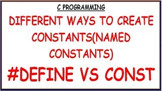 DIFFERENT WAYS TO CREATE CONSTANTS IN C PROGRAMMING | NAMED CONSTANT IN C