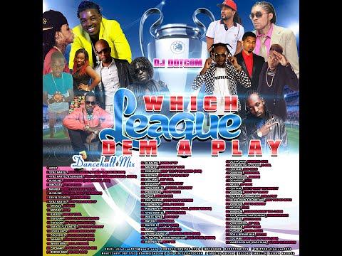 DJ DOTCOM WHICH LEAGUE DEM A PLAY DANCEHALL MIX {OCTOBER 2015 EXPLICIT VERSION}