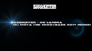Basshunter - Oh Sandra (DJ Mota The 1000&Bass 2014 Remix)