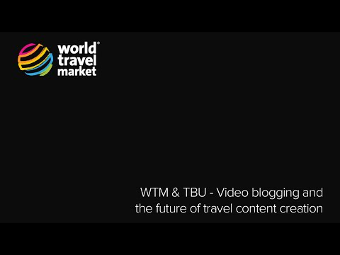 WTM & TBU - Video blogging and the future of travel content creation @ #WTM14 | Wed 5 Nov