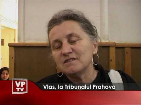 Vlas, la Tribunalul Prahova