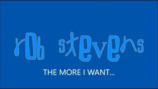Rob Stevens The More I Want From You