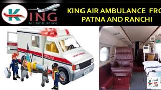 Get Matchless and Inexpensive King Air Ambulance from Patna and Ranchi