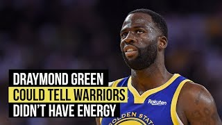 Draymond Green could tell early on Warriors lacked energy