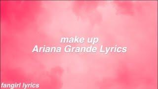 make up || Ariana Grande Lyrics