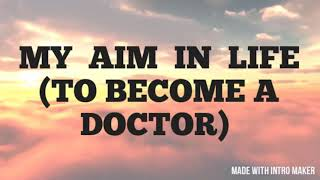 my ambition of life to become a doctor