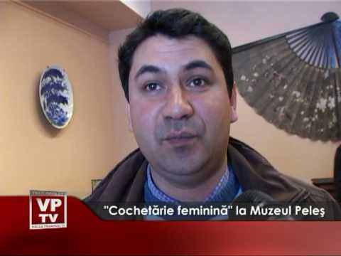 """""""Cochetărie feminină"""" la Muzeul Peleş"""