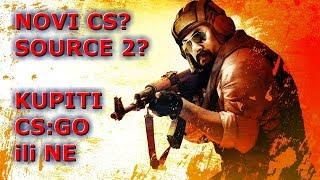 Novi CS? Isplati li se kupiti CS:GO? Sta znaci Source 2?