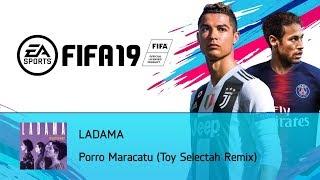 LADAMA   Porro Maracatu (Toy Selectah Remix) (FIFA 19 Soundtrack)
