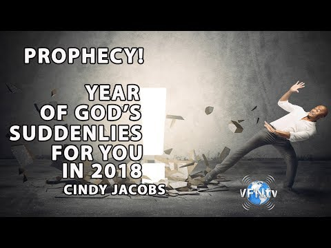 PROPHECY! YEAR OF God's SUDDENLIES For You In 2018; Cindy Jacobs II VFNtv II