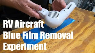 RV Aircraft Video - Van's Aircraft Blue Protective Film Removal - Hair Dryer Experiment
