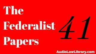 Federalist Papers - #41 General View of the Powers Conferred by the Constitution (Audiobook)