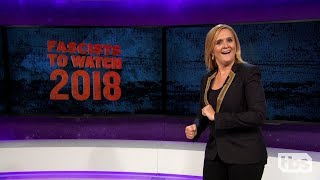 Fascists to Watch 2018 | August 15, 2018 Act 1 | Full Frontal on TBS