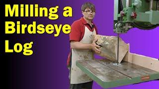 Milling a Birdseye Log