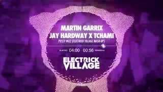 Martin Garrix Ft. Jay Hardway X Tchami   Pussy Wizz (Electrick Village Mash Up)