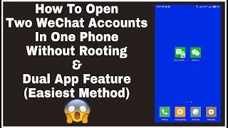 Open Wechat Accounts In One Phone Without Rooting & Dual App Feature (Easiest Method)