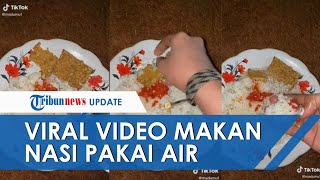 Viral Video Makan Nasi Pakai Air Mineral, Ngaku Sudah Kebiasaan dan Makanan Terasa Lebih Nikmat