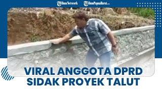 Viral Anggota DPRD Banjarnegara Sidak Pembangunan Talut, Ambrol saat Dipukul dengan Telapak Tangan