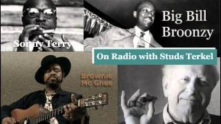 Sonny Terry, Brownie McGhee and Big Bill Broonzy - Studs Terkel Radio Show