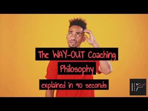 The WAY-OUT Coaching Philosophy in 90 seconds!