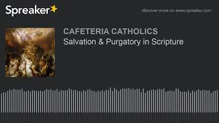 Salvation & Purgatory in Scripture