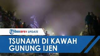 Gelombang 3 Meter di Gunung Ijen Tewaskan Seorang Penambang, Ahli Sebut Gelombang itu adalah Tsunami