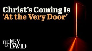 Christ's Coming Is 'At the Very Door'