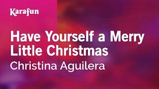 karaoke have yourself a merry little christmas christina aguilera - Have Yourself A Merry Little Christmas Christina Aguilera