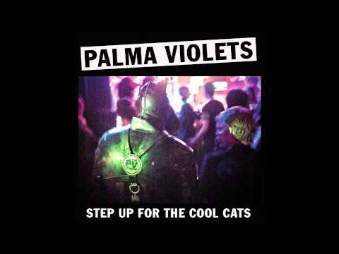 Palma Violets - Step Up For The Cool Cats