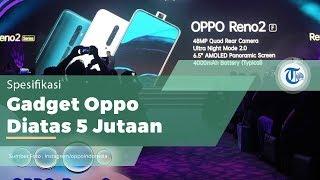 Oppo Reno Series, Ponsel Oppo Diatas 5 Jutaan