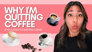 Why I'm Quitting Coffee FOR GOOD & How To Quit Coffee in 6 Steps!