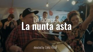 Lia Taburcean - La nunta asta [Official Video]