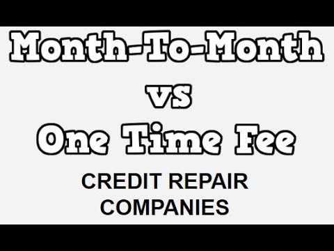 Month To Month vs One Time Fee Credit Repair Companies