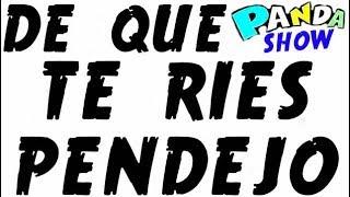 ESTOY HABLANDO CON UN PENDEJO!! panda show internacional