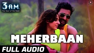 MEHERBAAN FULL AUDIO  3 AM  Rannvijay Singh & Anindita Nayar  Rajat RD