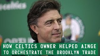 How Celtics owner helped Ainge to ORCHESTRATE the BROOKLYN trade